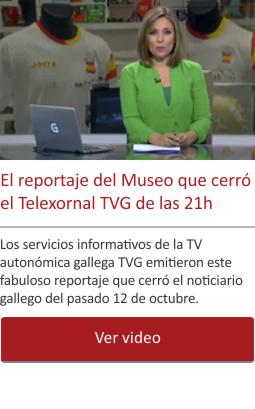 El reportaje del Museo que cerró el Telexornal TVG de las 21h