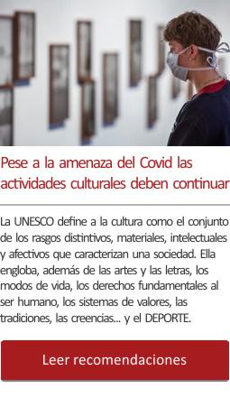 Pese a la amenaza del Covid las actividades culturales deben continuar