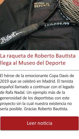 La raqueta de Roberto Bautista llega al Museo